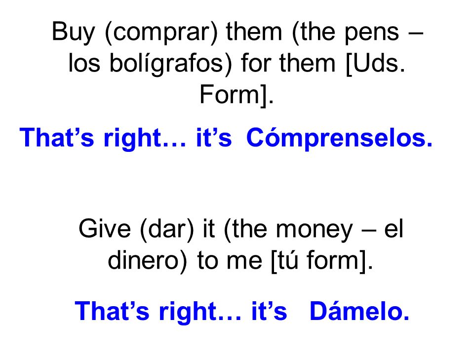 Buy (comprar) them (the pens – los bolígrafos) for them [Uds. Form].